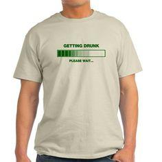 getting drunk please wait T-Shirt on CafePress.com