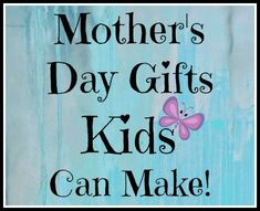 Mothers Day Gifts Kids Can Make - Ideas for lots of age levels and abilities