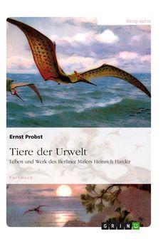 """Berlin / München / Wiesbaden – Ein riesiger Flugsaurier der Gattung Pteranodon (""""zahnloser Flügel"""") ziert die Titelseite des Taschenbuches """"Tiere der Urwelt"""" (GRIN-Verlag, München) des Wiesbadener ..."""