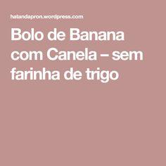 Bolo de Banana com Canela – sem farinha de trigo