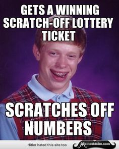 Bad Luck Brian: Gets a winning scratch-off lottery ticket...