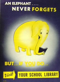 An elephant never forgets. But... if you do... visit your school library.