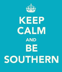 .We southern women are not supposed to sweat, that is why we must stay calm.