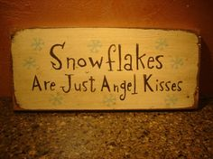 Snowflakes are just Angel Kisses
