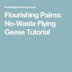 Flourishing Palms: No-Waste Flying Geese Tutorial