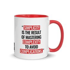 """Mug 11oz (Quote): """"Simplicity is the result of conquering complexity..."""
