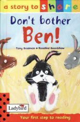 DON'T BOTHER BEN Ladybird Book Stories To Share Series Gloss Hardback 2001