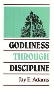 Godliness Through Discipline   -               By: Jay E. Adams