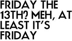 Happy Friday 13th