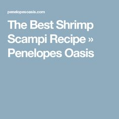 The Best Shrimp Scampi Recipe » Penelopes Oasis