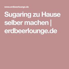 Sugaring zu Hause selber machen | erdbeerlounge.de