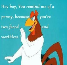 Most memorable quotes from Foghorn Leghorn, a movie based on film. Find important Foghorn Leghorn Quotes from film. Foghorn Leghorn Quotes about foghorn leghorn and chicken hawk as a chicken character from movie. Looney Tunes Cartoons, Funny Cartoons, Cartoon Humor, Cartoon Quotes, Retro Cartoons, Classic Cartoons, Funny Comics, Funny Humor, Girly Quotes