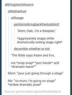 I find this hilarious because I'm a thespian<<lol Theatre Nerds, Musical Theatre, Drama Theatre, Broadway Theatre, Nos4a2, Ft Tumblr, Funny Tumblr Posts, Just For Laughs, Ha Ha