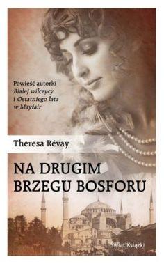 """Theresa Révay, """"Na drugim brzegu Bosforu"""", przeł. Magdalena Kamińska-Maurugeon, Świat Książki, Warszawa 2015. 413 stron"""