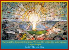 """Joyce Meyer quote~! """"The world is desperate for hope. We need to be light in a dark place."""""""