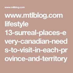 www.mtlblog.com lifestyle 13-surreal-places-every-canadian-needs-to-visit-in-each-province-and-territory