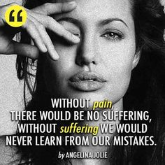 Quotes and inspiration from Celebrity QUOTATION - Image : As the quote says - Description Angelina Jolie Quote (About suffering pain mistakes life insprational) Sharing is everything - We, at Quotes Daily, we think that Quotes To Live By, Me Quotes, Motivational Quotes, Inspirational Quotes, Qoutes, Attitude Quotes, Daily Quotes, Wisdom Quotes, Angelina Jolie Quotes