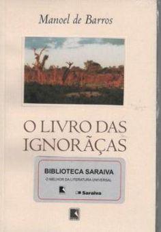 O LIVRO DAS IGNORAÇAS   Publicada em 1993, a obra é composta por três partes: Uma didática da invenção, que tem como subtítuloAs coisas que não existem...