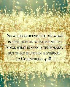 """What is unseen is eternal"" - 2 Corinthians 4:18"