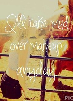 Mud over makeup. Country girls are beautiful from the soul! Here's to turning heads in boots and jeans!