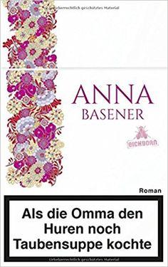 Als die Omma den Huren noch Taubensuppe kochte: Amazon.de: Anna Basener: Bücher