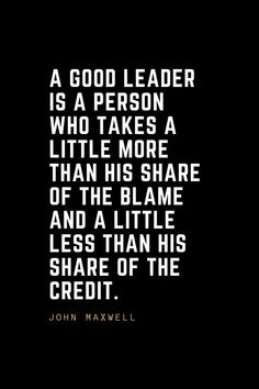 Leadership Quotes A good leader is a person who takes a little more than his share of the blame and a little less than his share of the credit. Quotable Quotes, Wisdom Quotes, Quotes To Live By, Me Quotes, Motivational Quotes, Cover Quotes, Happiness Quotes, Change Quotes, Great Quotes