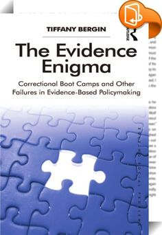 The Evidence Enigma    ::  Why do policymakers sometimes adopt policies that are not supported by evidence? How can scholars and practitioners encourage policymakers to listen to research? This book explores these questions, presenting a fascinating case study of a policy that did not work, yet spread rapidly to almost every state in the United States: the policy of correctional boot camps. Examining the claims on which the implementation of the policy were based, including the asserti...