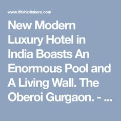 New Modern Luxury Hotel in India Boasts An Enormous Pool and A Living Wall. The Oberoi Gurgaon. - if it's hip, it's here