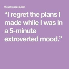 People are wrong when they think introverts never get extrovert. we do get extrovert but it always seems a bad idea. Introvert Personality, Introvert Quotes, Introvert Problems, Infj, Personality Types, Introvert Funny, Best Quotes, Life Quotes, Funny Quotes