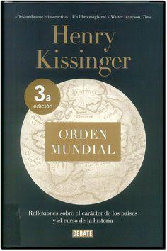 Orden mundial. Reflexiones sobre el carácter de las naciones y el curso de la historia / Henry Kissinger ; traducción de Teresa Arijón. Debate, 2016