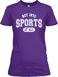 For all those people that are Not Into Sports At All - Women's Edition