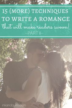 Need some more techniques in your romance arsenal? Here are 15 more ways to create a fictional relationship that will make readers swoon!