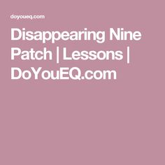 Disappearing Nine Patch | Lessons | DoYouEQ.com