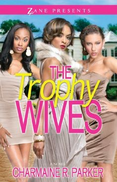 The Trophy Wives: A Novel (Zane Presents) by Charmaine R. Parker, http://www.amazon.com/dp/B00A27X86O/ref=cm_sw_r_pi_dp_mL0Psb07QSYEZ
