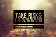 Take risks if you win you will be happy if you lose you will be wise picture quotes Words Quotes, Me Quotes, Motivational Quotes, Inspirational Quotes, Random Quotes, Brave Quotes, Cousin Quotes, Godly Quotes, Friend Quotes
