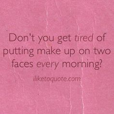 Don't you get tired of putting make up on two faces every morning? Best Quotes, Love Quotes, Funny Quotes, Funny Memes, Two Faced Quotes, Drama Funny, Drama Quotes, Godly Quotes, Two Faces