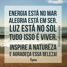 """@instabynina's photo: """"Resgate a energia da natureza. Conecte-se. Relaxe. Viva! Um sábado bem especial pra você! Criação para o @coletivoalemdogram, um grupo de poetas e escritores incríveis!Corre lá! #bynina #instabynina #frases #citações #natureza #meditação #energiapositiva #yoga #gratidão #praia #sol #mar #coletivoalemdogram"""""""
