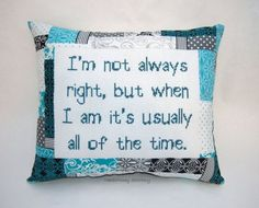 Funny Cross Stitch Pillow, Turquoise and Black Pillow, Always Right Quote from NeedleNosey Stitchery. Saved to Snarky Cross Stitch Pillows. Cross Stitching, Cross Stitch Embroidery, Cross Stitch Patterns, Subversive Cross Stitches, Snitches Get Stitches, Cross Stitch Cushion, Cross Stitch Quotes, Funny Pillows, Black Pillows