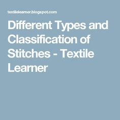 Different Types and Classification of Stitches - Textile Learner