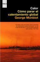 Calor : cómo detener el calentamiento del planeta / George Monbiot, con la colaboración del Dr. Matthew Prescott http://encore.fama.us.es/iii/encore/record/C__Rb2560306?lang=spi