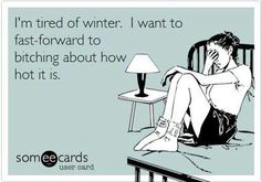 Hate winter and so true! I will take the summer heat any day over freezing cold winter!