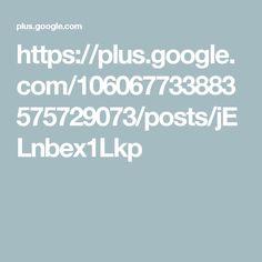 https://plus.google.com/106067733883575729073/posts/jELnbex1Lkp