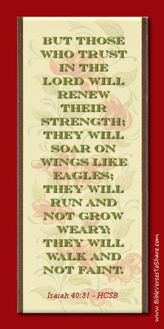 """""""But those who trust in the Lord will renew their strength; they will soar on wings like eagles; they will run and not grow weary; they will walk and not faint."""" Isaiah 40:31 - Bible Verses To Share  #bible #verses #quotes"""