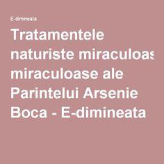 Tratamentele naturiste miraculoase ale Parintelui Arsenie Boca - E-dimineata