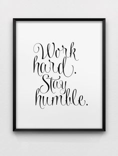 A motivational wall decor WORK HARD STAY HUMBLE - the print is available in a variety of sizes - please see the drop down menu for your choices and prices. The print is printed on lovely, high quality Epson archival matt paper, using archival, pigment based Epson inks - designed to