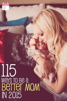 115 WAYS TO BE A BETTER MOM IN 2015! Amazing article for EVERY mom - full of incredible ideas to help you become the best mom possible! - Pinned over 1,100 times!