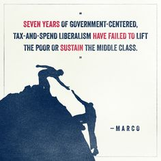 """""""Seven years of government-centered, tax-and-spend liberalism have failed to lift the poor or sustain the middle class.""""  Click here if you agree: https://marcorubio.com/join/"""