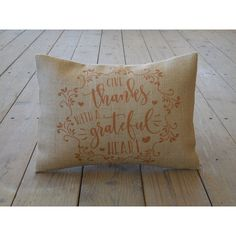 Give Thanks Burlap Pillow Give Thanks With a Grateful Heart Shabby... ($23) ❤ liked on Polyvore featuring home, home decor, throw pillows, decorative pillows, grey, home & living, home décor, gray throw pillows, autumn wreaths and thanksgiving wreaths