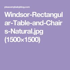 Windsor-Rectangular-Table-and-Chairs-Natural.jpg (1500×1500)