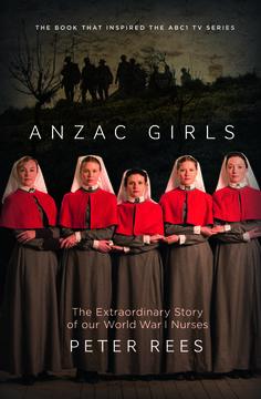 Anzac Girls: The Extraordinary Story of Our World War I Nurses